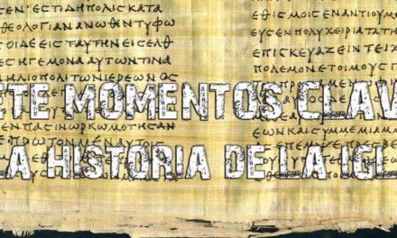 SIETE MOMENTOS CLAVES en la historia de la iglesia